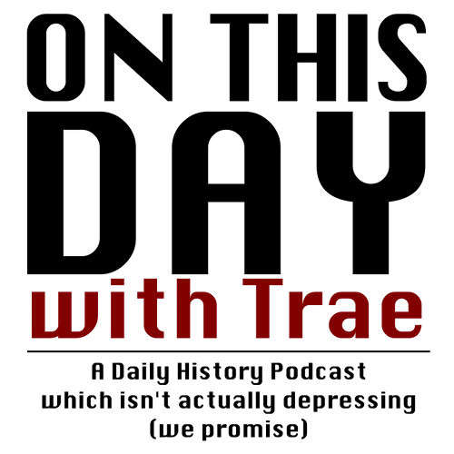 On This Day With Trae - A Daily History Podcast